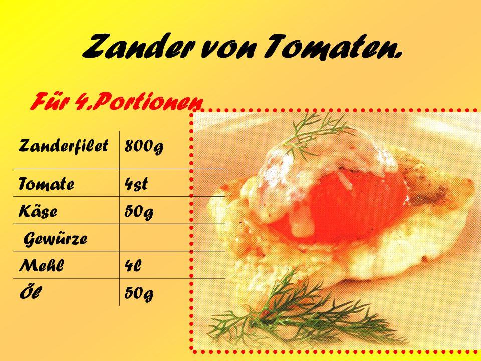 Zander von Tomaten. Für 4.Portionen Zanderfilet800g Tomate4st Käse50g Gewürze Mehl4l Öl50g