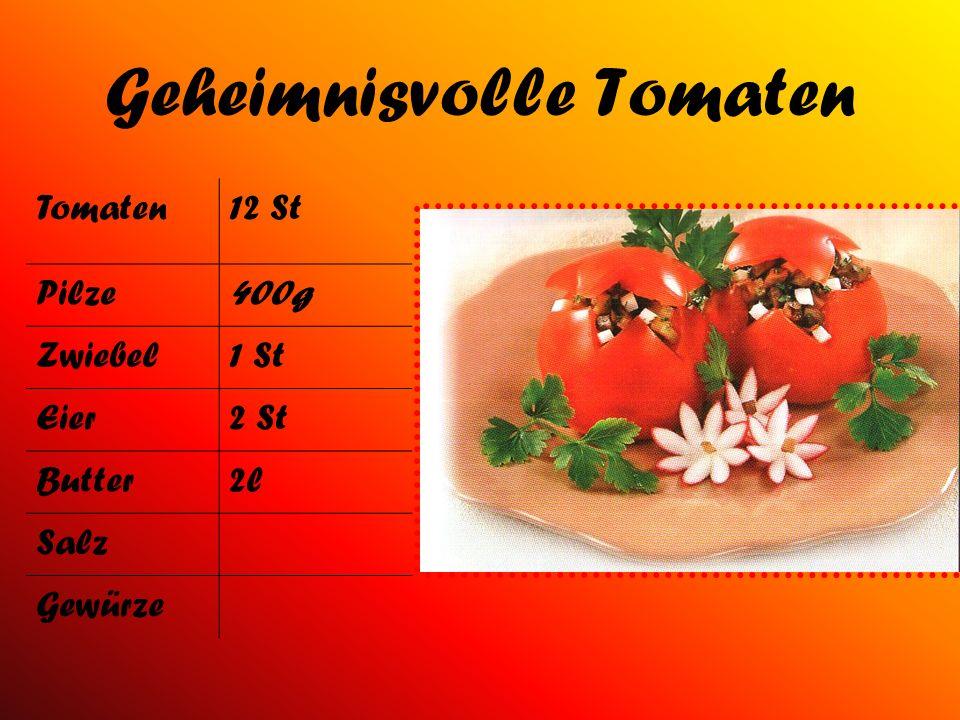 Geheimnisvolle Tomaten Tomaten12 St Pilze400g Zwiebel1 St Eier2 St Butter2l Salz Gewürze