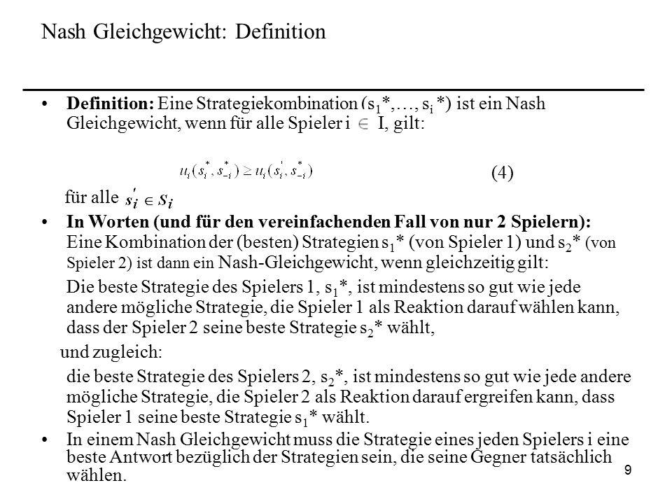 10 Nash-Gleichgewicht: Beispiele Beispiel 1: (UMD & LR) von obenBeispiel 2: Meeting in New York An diesem Beispiel erkennt man, D,L ist ein Nash-Gleichgewicht, dass es in einem Spiel mehrere Nash- und zugleich eines von 2Gleichgewichte geben kann Pareto-Optima 1/2ESGC ES100, 1000, 0 GC0, 0100, 100 1/2LR U5, 17, 0 M5, 13, 0 D6, 44, 3