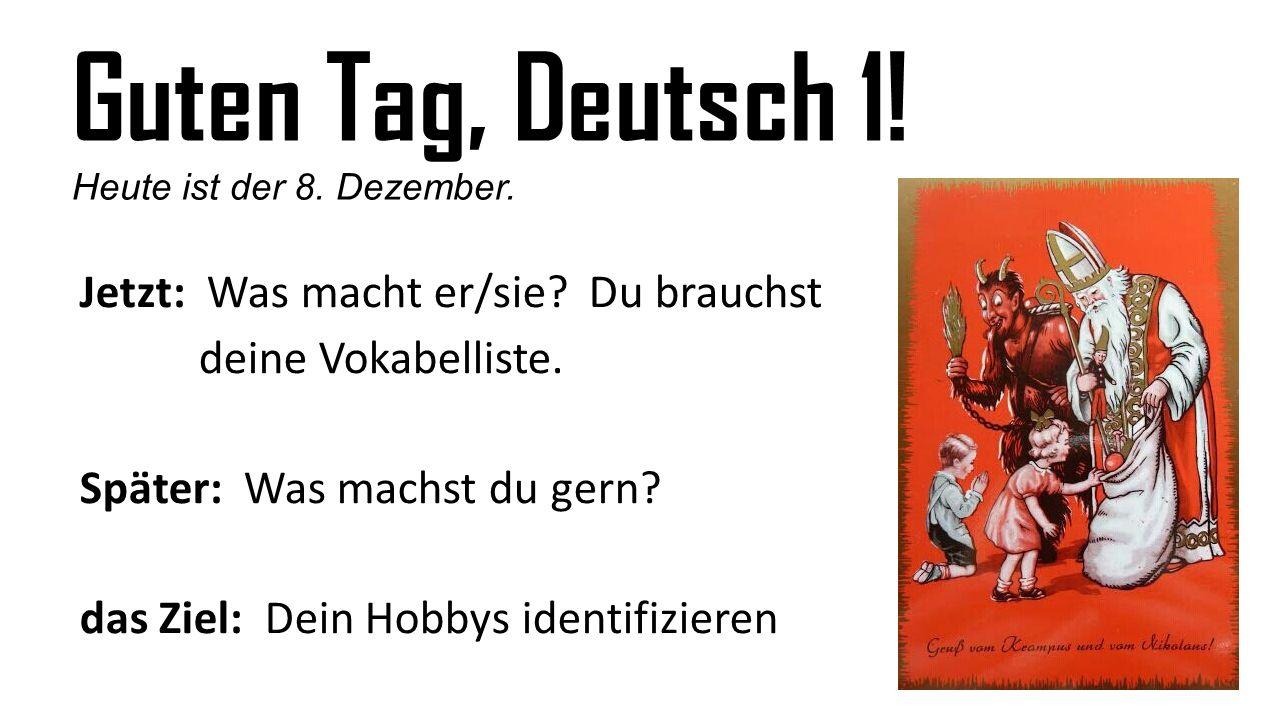 Guten Tag, Deutsch 1. Heute ist der 8. Dezember.