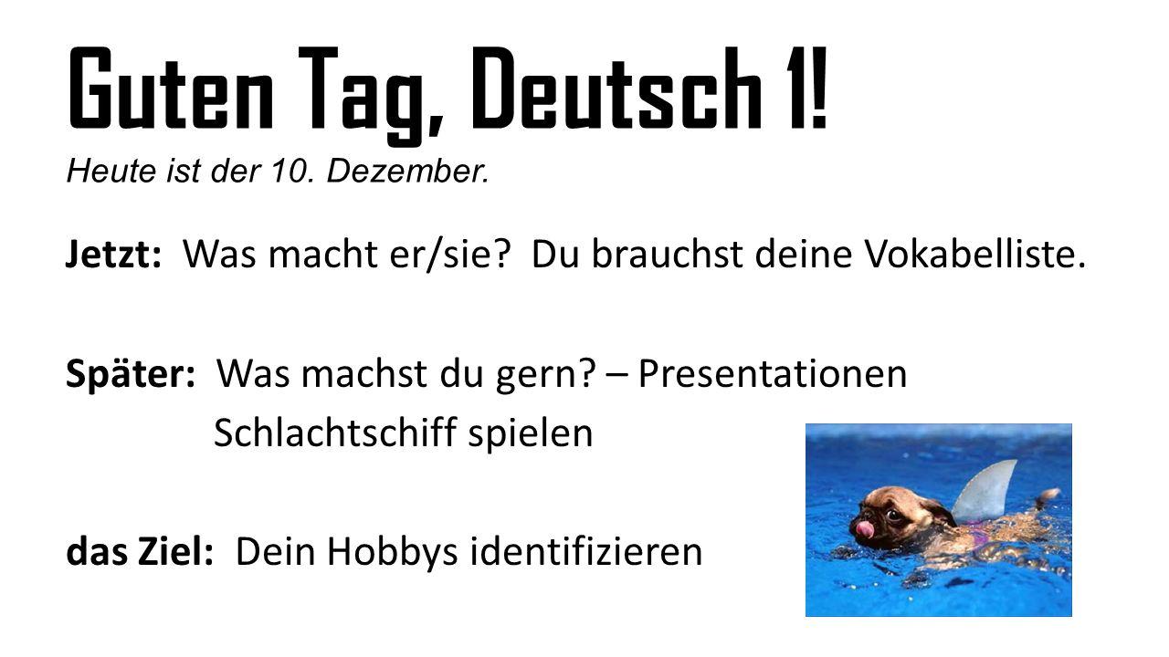 Guten Tag, Deutsch 1. Heute ist der 10. Dezember.