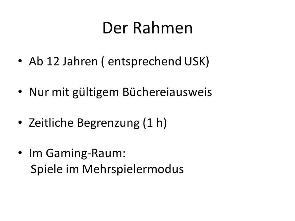 Der Rahmen Ab 12 Jahren ( entsprechend USK) Nur mit gültigem Büchereiausweis Zeitliche Begrenzung (1 h) Im Gaming-Raum: Spiele im Mehrspielermodus