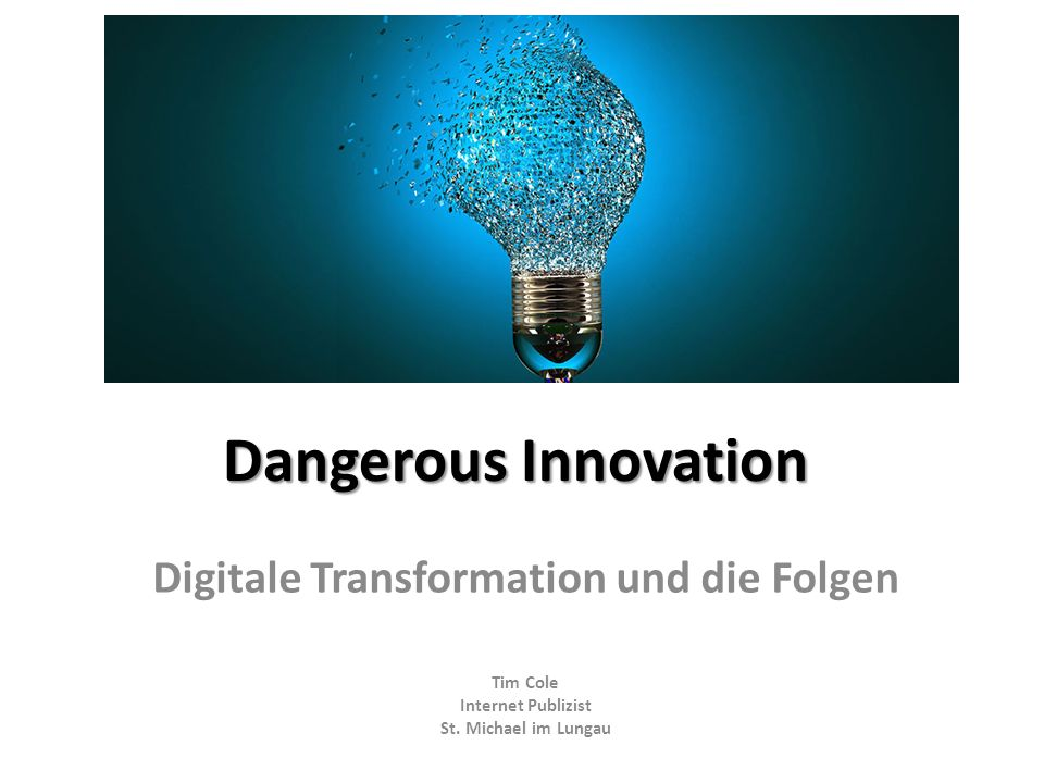Dangerous Innovation Digitale Transformation und die Folgen Tim Cole Internet Publizist St. Michael im Lungau