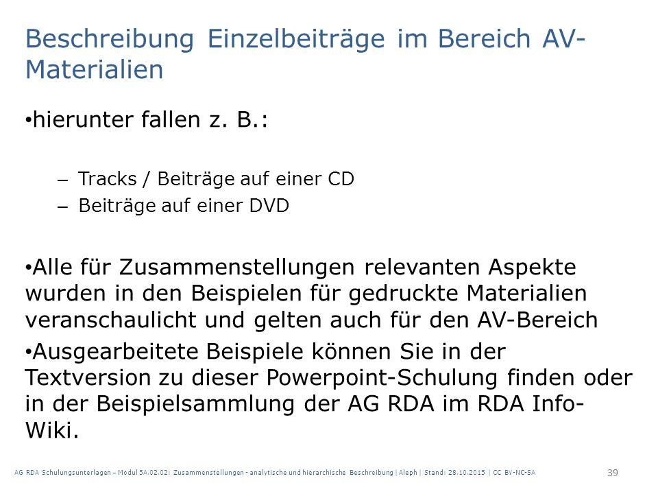 Beschreibung Einzelbeiträge im Bereich AV- Materialien hierunter fallen z. B.: – Tracks / Beiträge auf einer CD – Beiträge auf einer DVD Alle für Zusa
