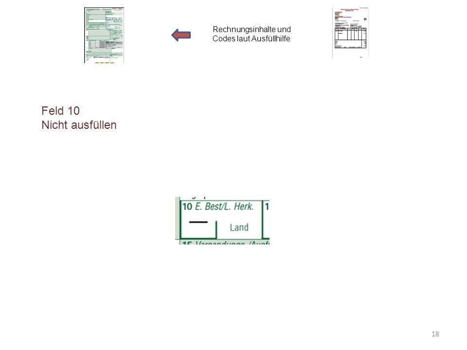 Feld 10 Nicht ausfüllen Rechnungsinhalte und Codes laut Ausfüllhilfe 18