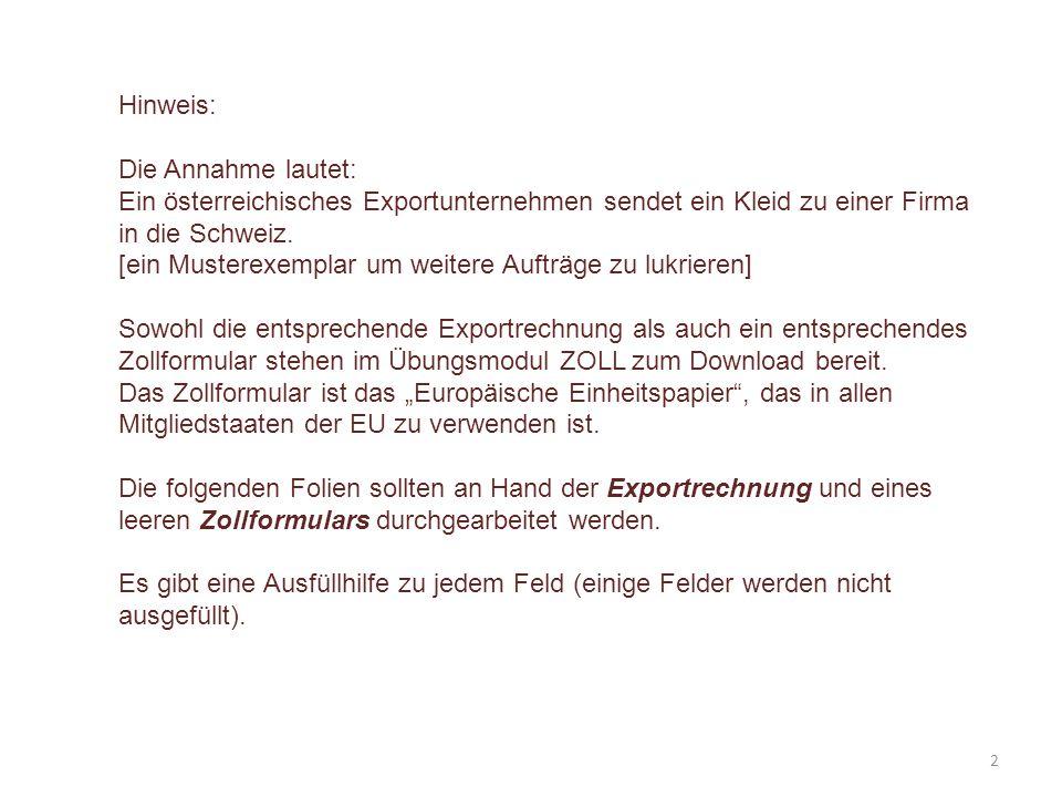 Feld 22 1.Unterfeld: Die vorliegende Exportrechnung ist in EUR fakturiert, also ist im 1.