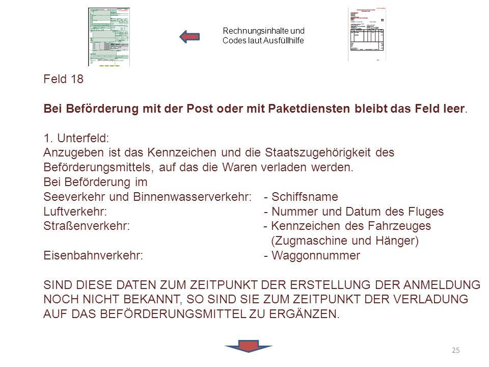 Feld 18 Bei Beförderung mit der Post oder mit Paketdiensten bleibt das Feld leer. 1. Unterfeld: Anzugeben ist das Kennzeichen und die Staatszugehörigk