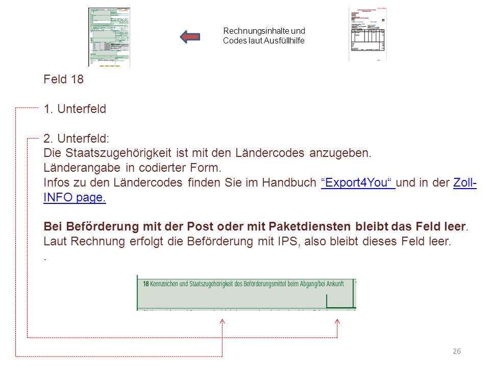 Feld 18 1. Unterfeld 2. Unterfeld: Die Staatszugehörigkeit ist mit den Ländercodes anzugeben. Länderangabe in codierter Form. Infos zu den Ländercodes