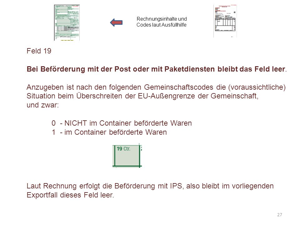 Feld 19 Bei Beförderung mit der Post oder mit Paketdiensten bleibt das Feld leer. Anzugeben ist nach den folgenden Gemeinschaftscodes die (voraussicht