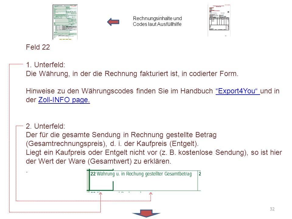 """Feld 22 1. Unterfeld: Die Währung, in der die Rechnung fakturiert ist, in codierter Form. Hinweise zu den Währungscodes finden Sie im Handbuch """"Export"""