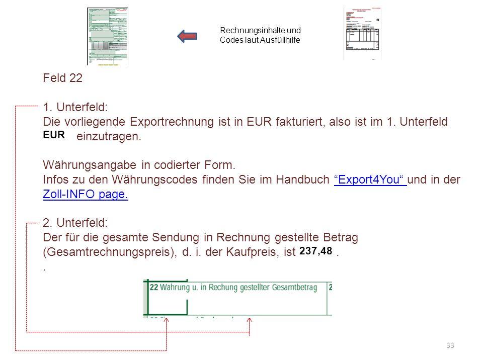 Feld 22 1. Unterfeld: Die vorliegende Exportrechnung ist in EUR fakturiert, also ist im 1. Unterfeld einzutragen. Währungsangabe in codierter Form. In
