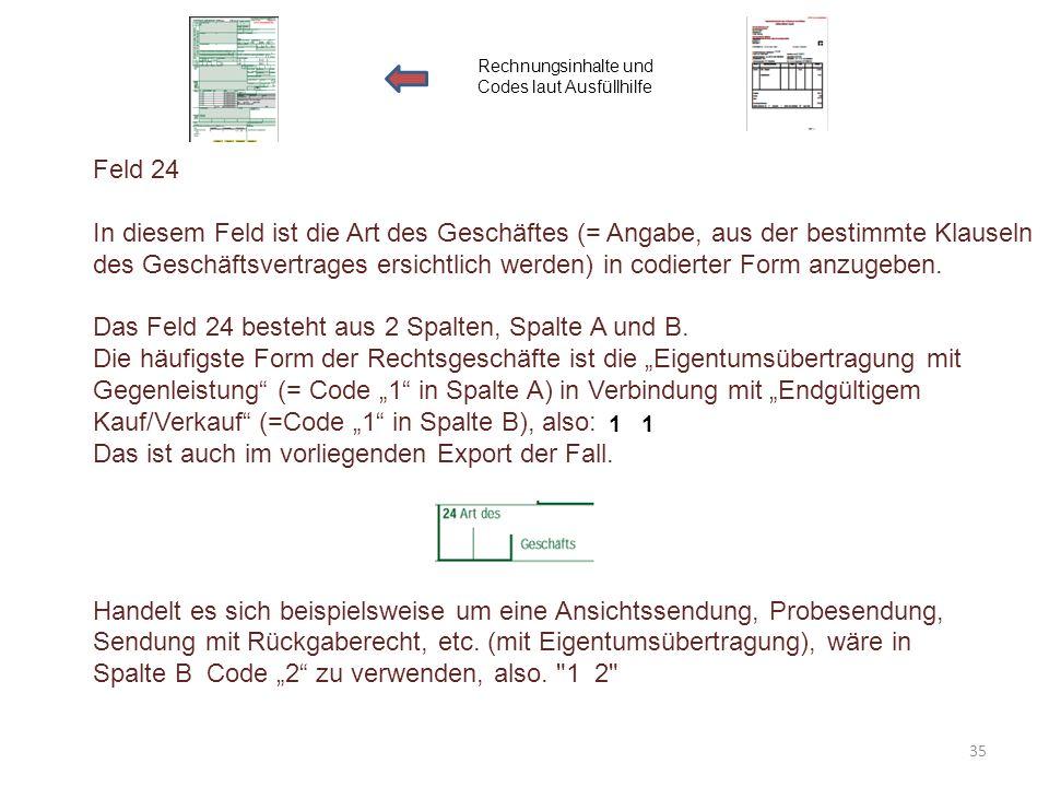 Feld 24 In diesem Feld ist die Art des Geschäftes (= Angabe, aus der bestimmte Klauseln des Geschäftsvertrages ersichtlich werden) in codierter Form a