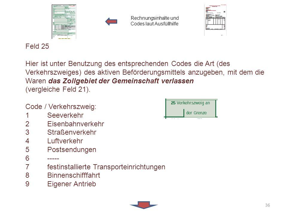 Feld 25 Hier ist unter Benutzung des entsprechenden Codes die Art (des Verkehrszweiges) des aktiven Beförderungsmittels anzugeben, mit dem die Waren d