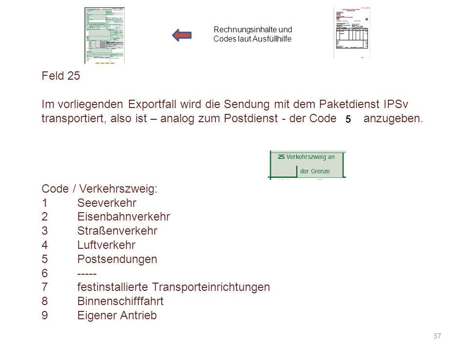 Feld 25 Im vorliegenden Exportfall wird die Sendung mit dem Paketdienst IPSv transportiert, also ist – analog zum Postdienst - der Code anzugeben. Cod