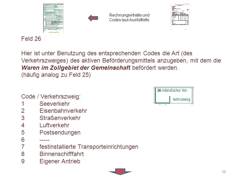 Feld 26 Hier ist unter Benutzung des entsprechenden Codes die Art (des Verkehrszweiges) des aktiven Beförderungsmittels anzugeben, mit dem die Waren i