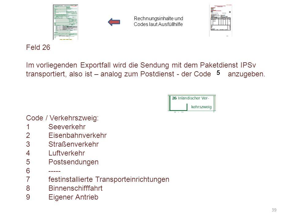Feld 26 Im vorliegenden Exportfall wird die Sendung mit dem Paketdienst IPSv transportiert, also ist – analog zum Postdienst - der Code anzugeben. Cod