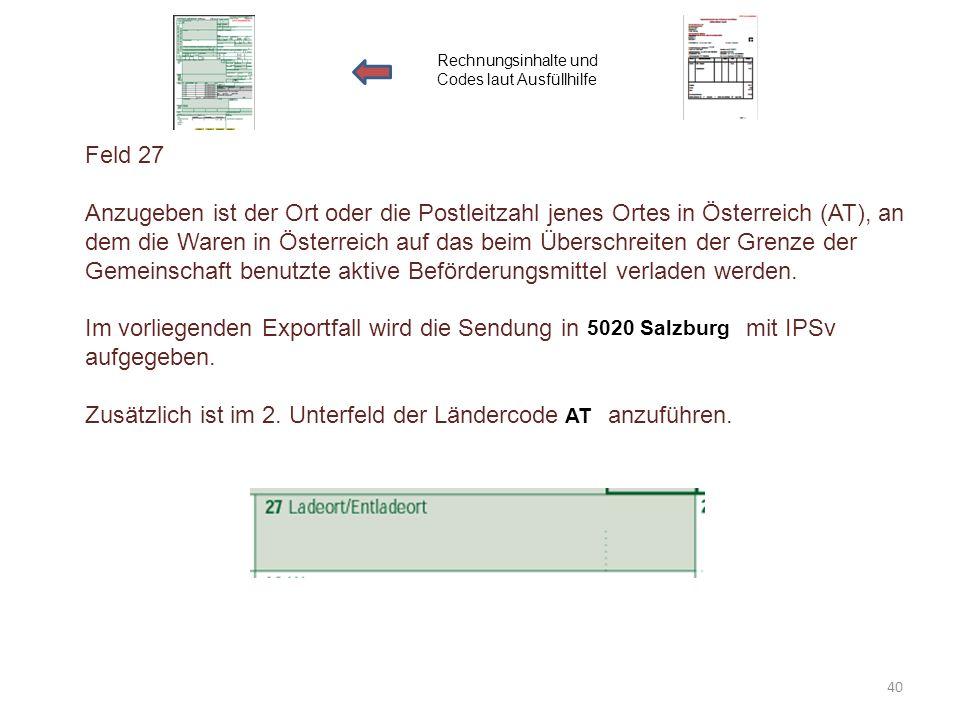 Feld 27 Anzugeben ist der Ort oder die Postleitzahl jenes Ortes in Österreich (AT), an dem die Waren in Österreich auf das beim Überschreiten der Gren