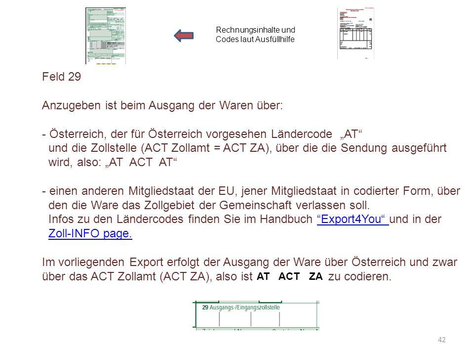 """Feld 29 Anzugeben ist beim Ausgang der Waren über: - Österreich, der für Österreich vorgesehen Ländercode """"AT"""" und die Zollstelle (ACT Zollamt = ACT Z"""