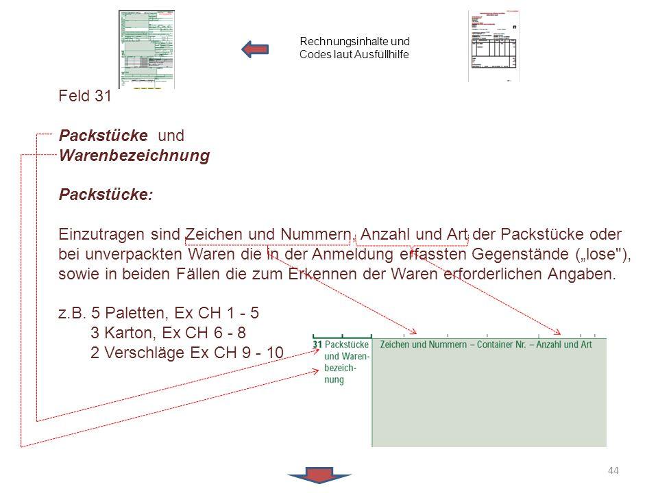 Feld 31 Packstücke und Warenbezeichnung Packstücke: Einzutragen sind Zeichen und Nummern, Anzahl und Art der Packstücke oder bei unverpackten Waren di