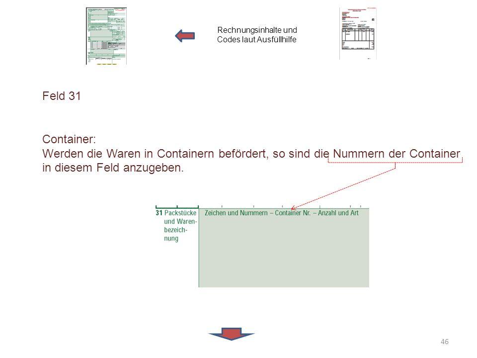 Feld 31 Container: Werden die Waren in Containern befördert, so sind die Nummern der Container in diesem Feld anzugeben. Rechnungsinhalte und Codes la