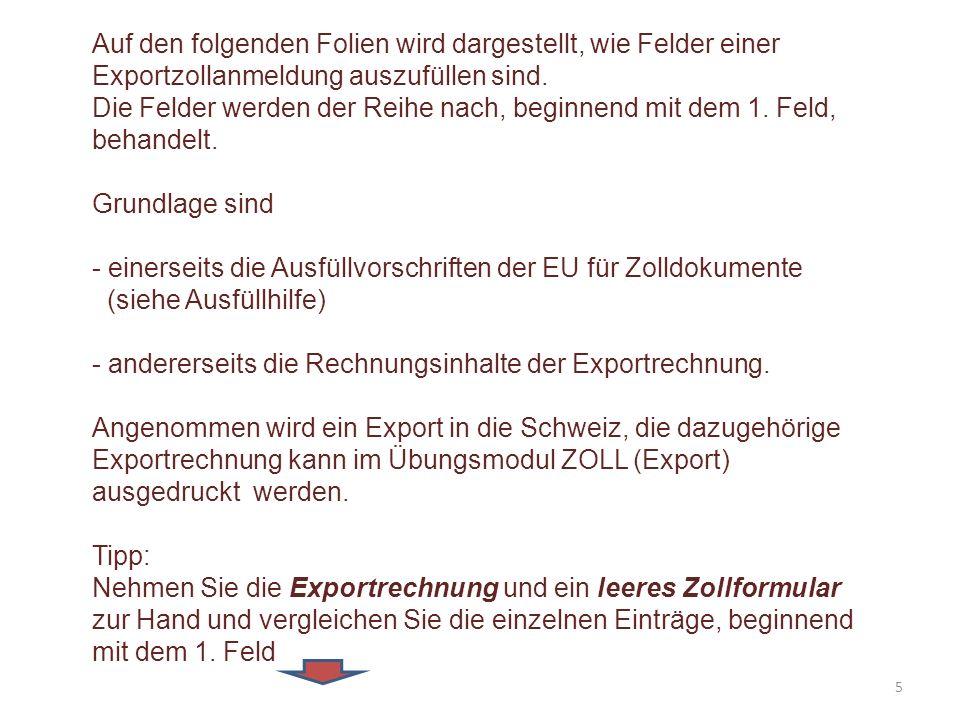 Auf den folgenden Folien wird dargestellt, wie Felder einer Exportzollanmeldung auszufüllen sind. Die Felder werden der Reihe nach, beginnend mit dem