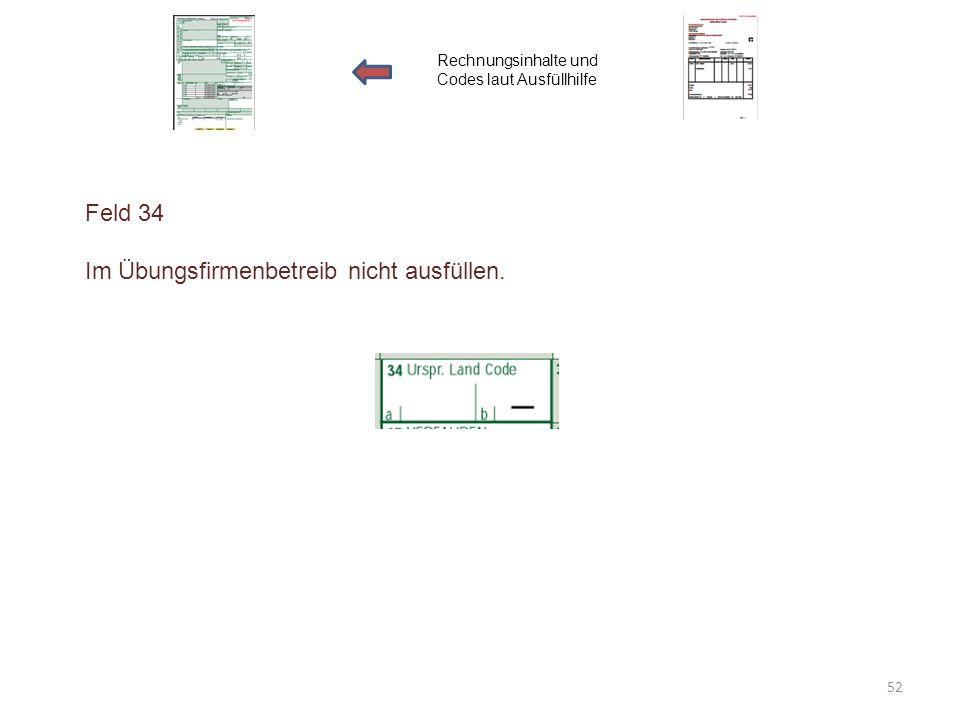Feld 34 Im Übungsfirmenbetreib nicht ausfüllen. Rechnungsinhalte und Codes laut Ausfüllhilfe 52