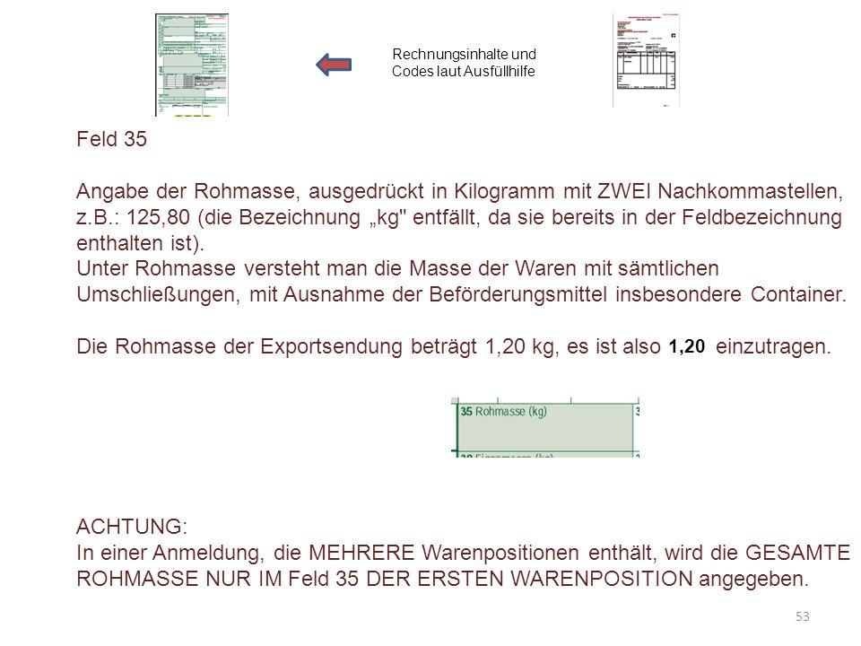 """Feld 35 Angabe der Rohmasse, ausgedrückt in Kilogramm mit ZWEI Nachkommastellen, z.B.: 125,80 (die Bezeichnung """"kg"""