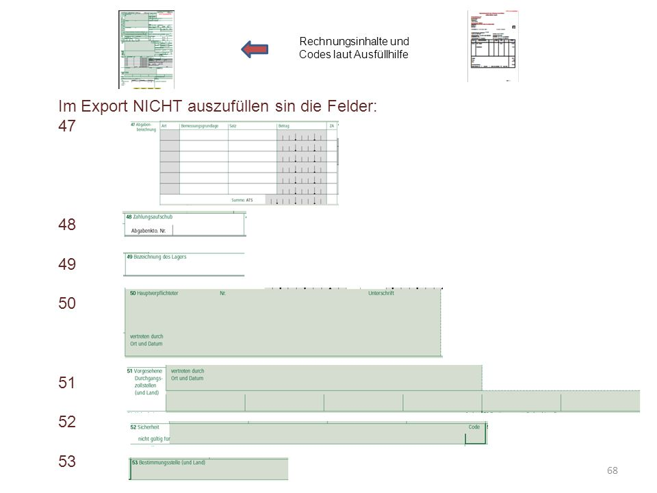 Im Export NICHT auszufüllen sin die Felder: 47 48 49 50 51 52 53. Rechnungsinhalte und Codes laut Ausfüllhilfe 68