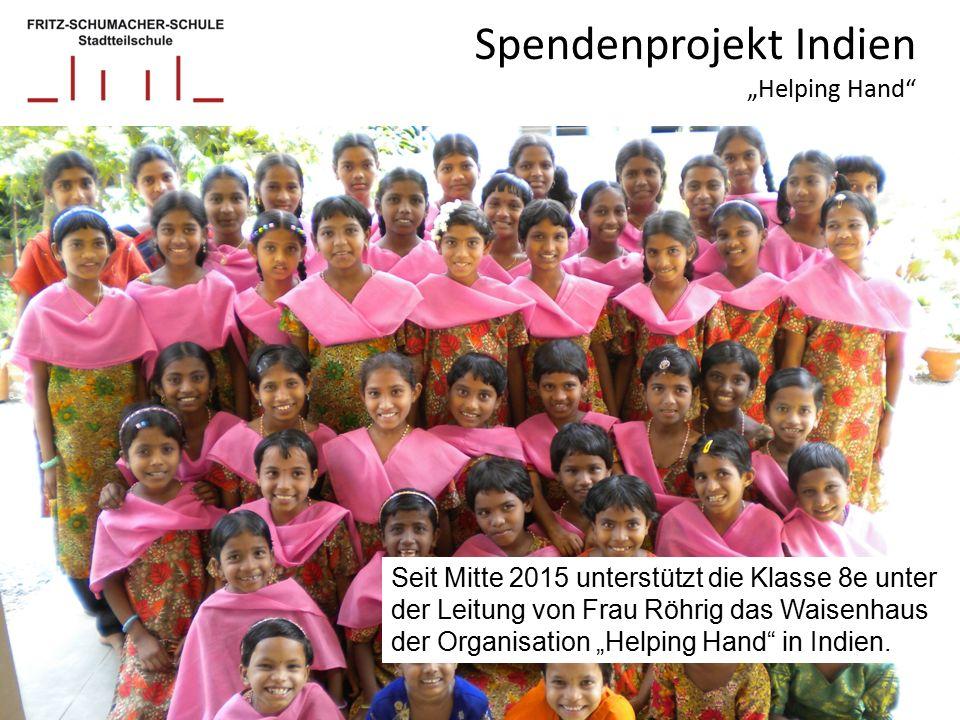 """Spendenprojekt Indien """"Helping Hand Seit Mitte 2015 unterstützt die Klasse 8e unter der Leitung von Frau Röhrig das Waisenhaus der Organisation """"Helping Hand in Indien."""