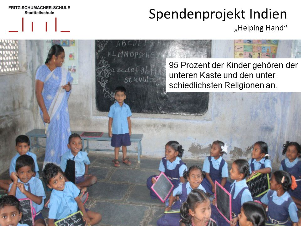 """Spendenprojekt Indien """"Helping Hand 95 Prozent der Kinder gehören der unteren Kaste und den unter- schiedlichsten Religionen an."""
