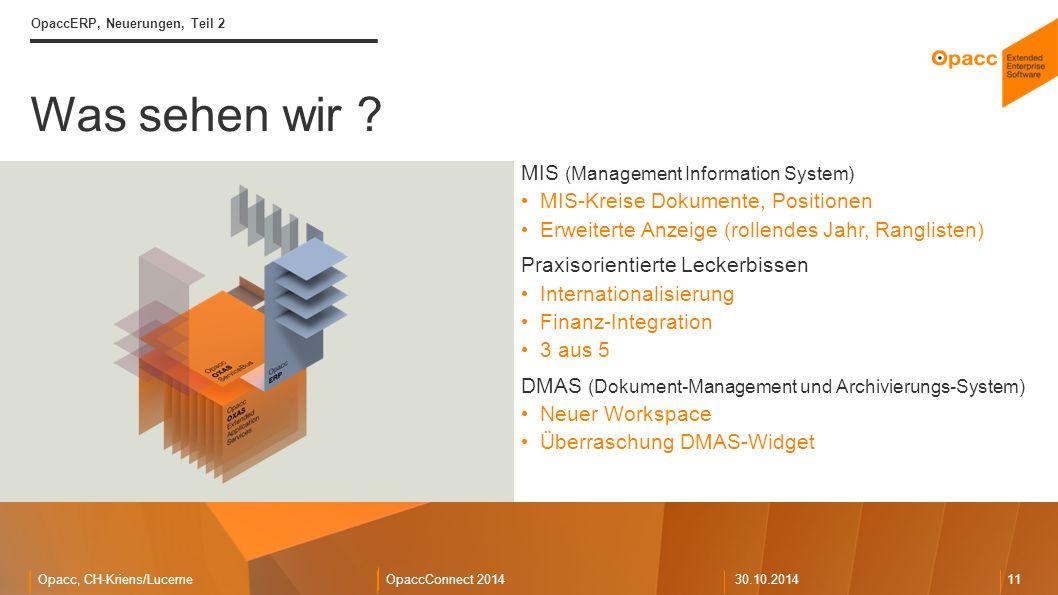 Opacc, CH-Kriens/LucerneOpaccConnect 201430.10.2014 11 Was sehen wir ? OpaccERP, Neuerungen, Teil 2 MIS (Management Information System) MIS-Kreise Dok