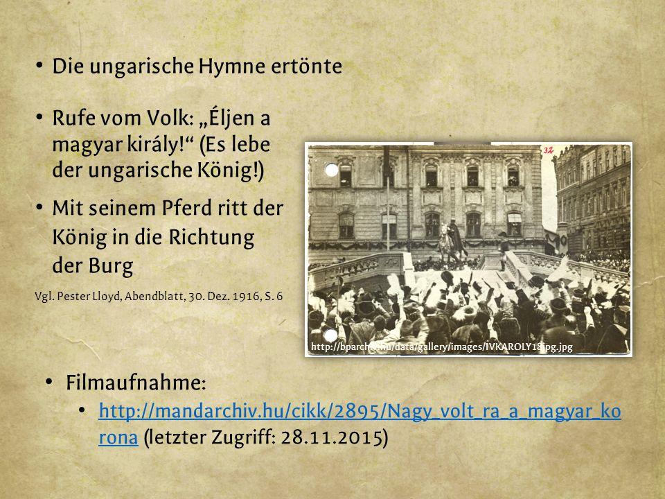 """Die ungarische Hymne ertönte Rufe vom Volk: """"Éljen a magyar király! (Es lebe der ungarische König!) Mit seinem Pferd ritt der König in die Richtung der Burg Vgl."""