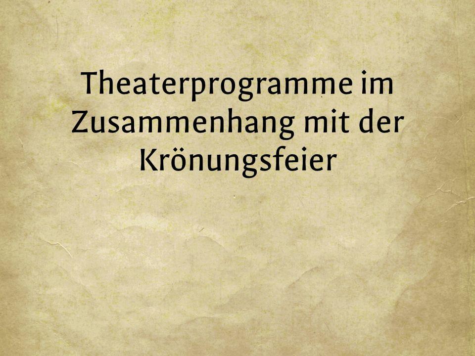 Theaterprogramme im Zusammenhang mit der Krönungsfeier