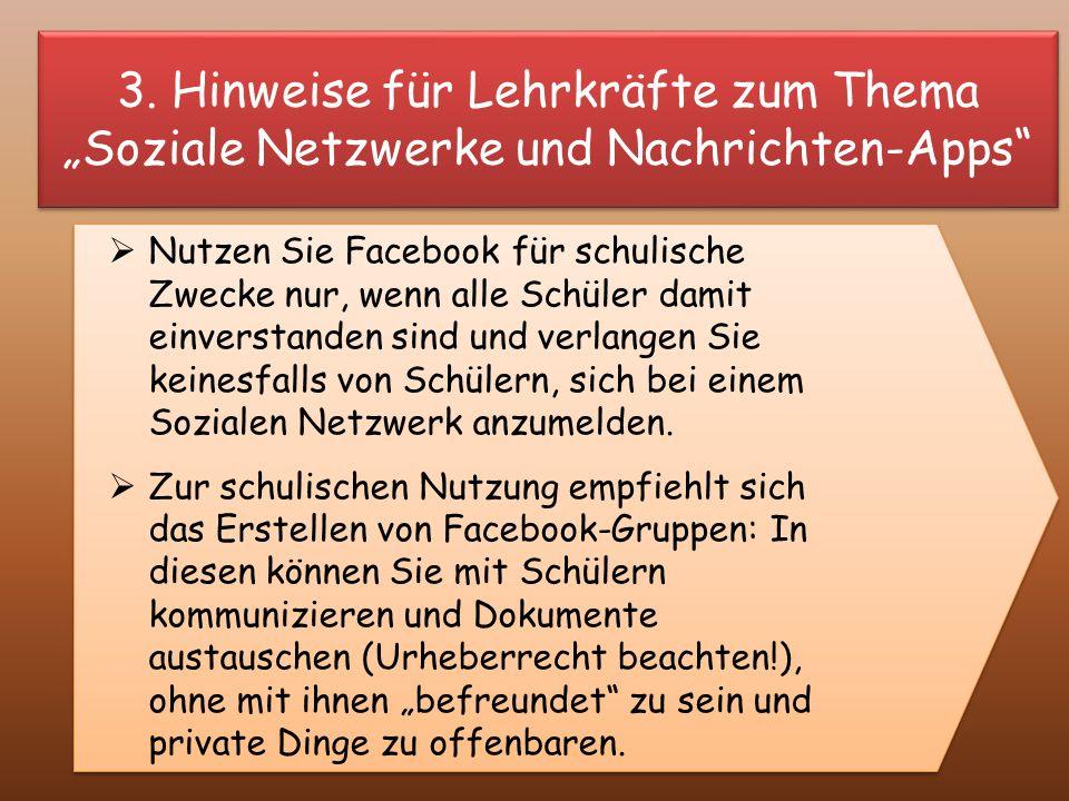 """3. Hinweise für Lehrkräfte zum Thema """"Soziale Netzwerke und Nachrichten-Apps""""  Nutzen Sie Facebook für schulische Zwecke nur, wenn alle Schüler damit"""