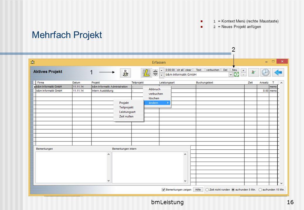 bmLeistung16 Mehrfach Projekt 1 = Kontext Menü (rechte Maustaste) 2 = Neues Projekt anfügen 1 2