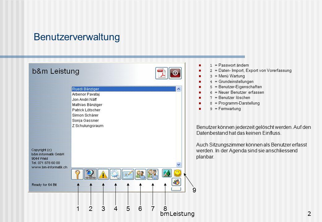 bmLeistung2 Benutzerverwaltung 1 = Passwort ändern 2 = Daten- Import, Export von Vorerfassung 3 = Menü Wartung 4 = Grundeinstellungen 5 = Benutzer-Eig