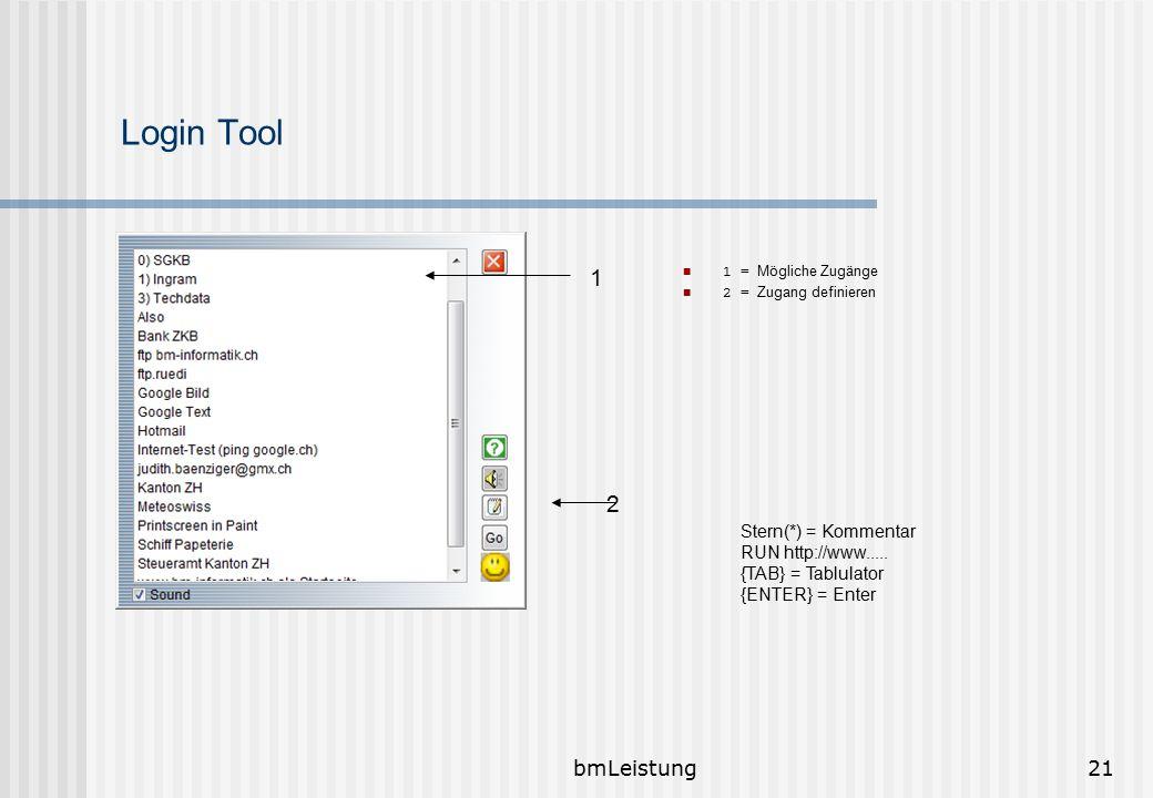 bmLeistung21 Login Tool 1 = Mögliche Zugänge 2 = Zugang definieren Stern(*) = Kommentar RUN http://www..... {TAB} = Tablulator {ENTER} = Enter 1 2