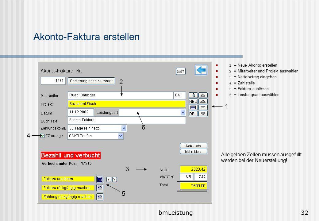 bmLeistung32 Akonto-Faktura erstellen 1 = Neue Akonto erstellen 2 = Mitarbeiter und Projekt auswählen 3 = Nettobetrag eingeben 4 = Zahlstelle 5 = Fakt