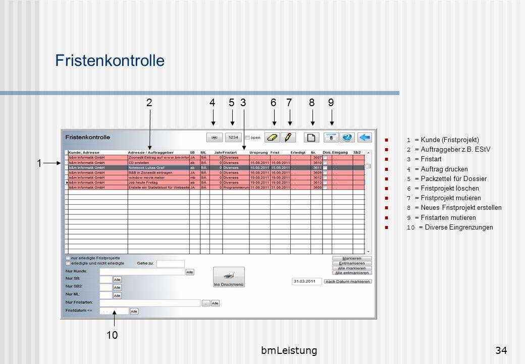 bmLeistung34 Fristenkontrolle 1 = Kunde (Fristprojekt) 2 = Auftraggeber z.B. EStV 3 = Fristart 4 = Auftrag drucken 5 = Packzettel für Dossier 6 = Fris