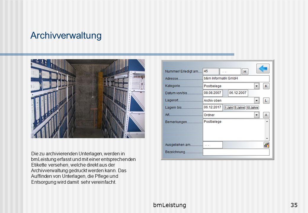 bmLeistung35 Archivverwaltung Die zu archivierenden Unterlagen, werden in bmLeistung erfasst und mit einer entsprechenden Etikette versehen, welche di