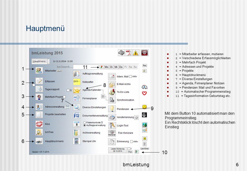 bmLeistung6 Hauptmenü 1 = Mitarbeiter erfassen, mutieren 2 = Verschiedene Erfassmöglichkeiten 3 = Mehrfach Projekt 4 = Adressen und Projekte 5 = Proje