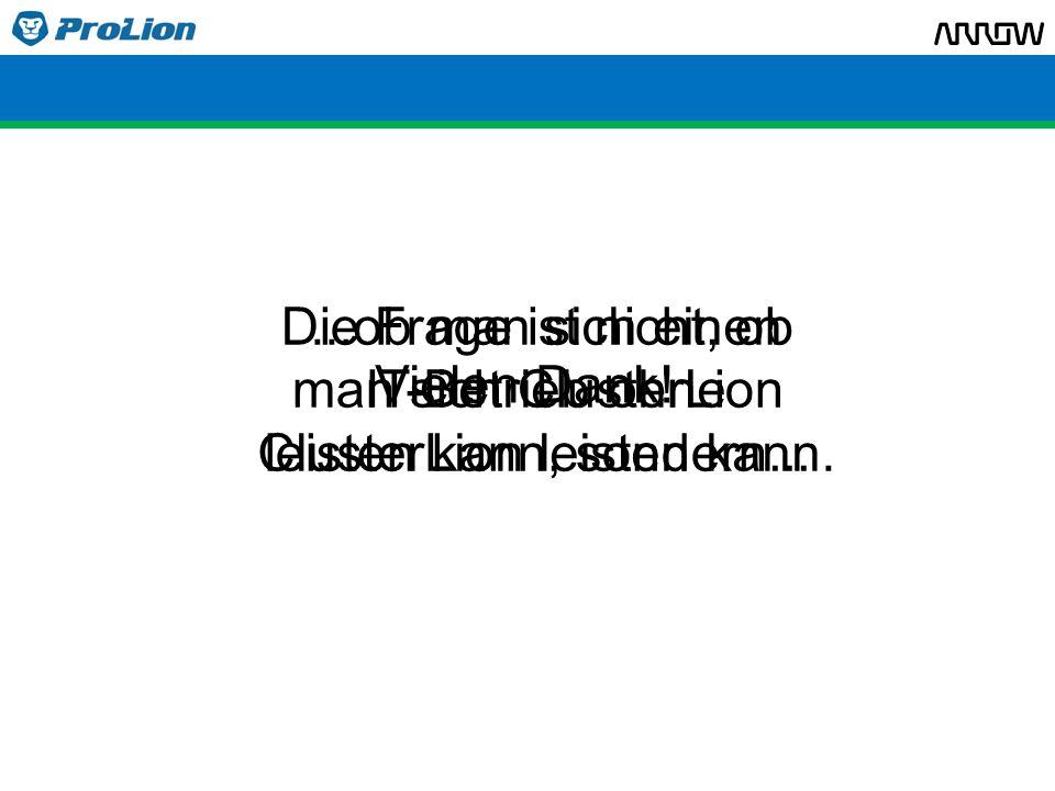 ...ob man sich einen IT-Betrieb ohne ClusterLion leisten kann. Die Frage ist nicht, ob man sich ClusterLion leisten kann, sondern... Vielen Dank!