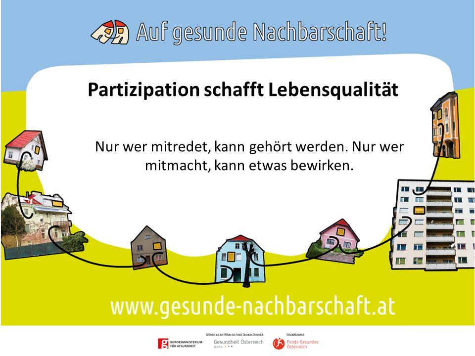 Partizipation schafft Lebensqualität Nur wer mitredet, kann gehört werden.
