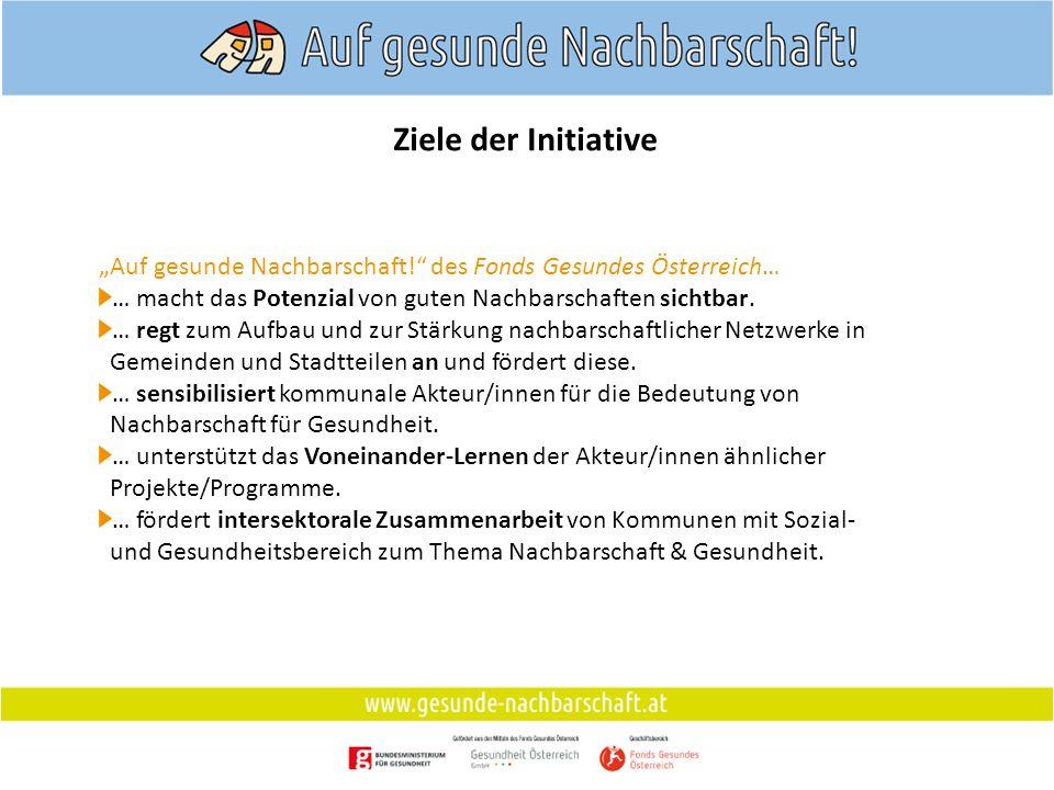"""Ziele der Initiative """"Auf gesunde Nachbarschaft! des Fonds Gesundes Österreich… … macht das Potenzial von guten Nachbarschaften sichtbar."""
