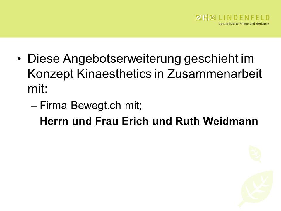 Diese Angebotserweiterung geschieht im Konzept Kinaesthetics in Zusammenarbeit mit: –Firma Bewegt.ch mit; Herrn und Frau Erich und Ruth Weidmann