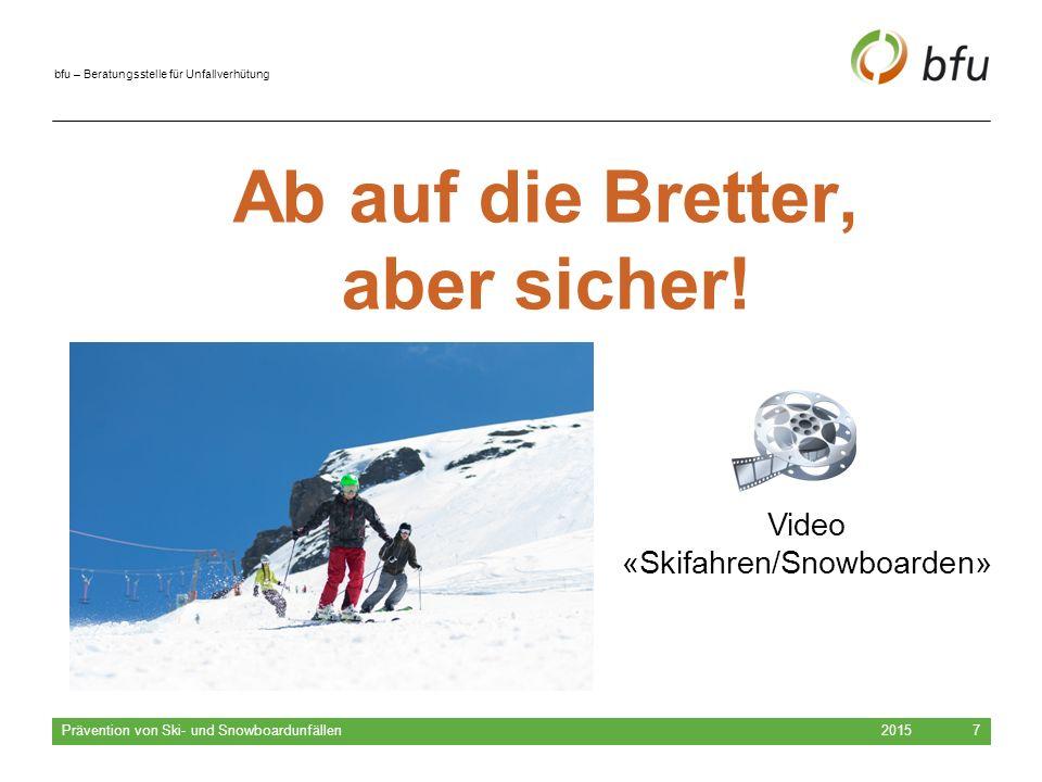bfu – Beratungsstelle für Unfallverhütung 2015 Prävention von Ski- und Snowboardunfällen 7 Ab auf die Bretter, aber sicher! Video «Skifahren/Snowboard
