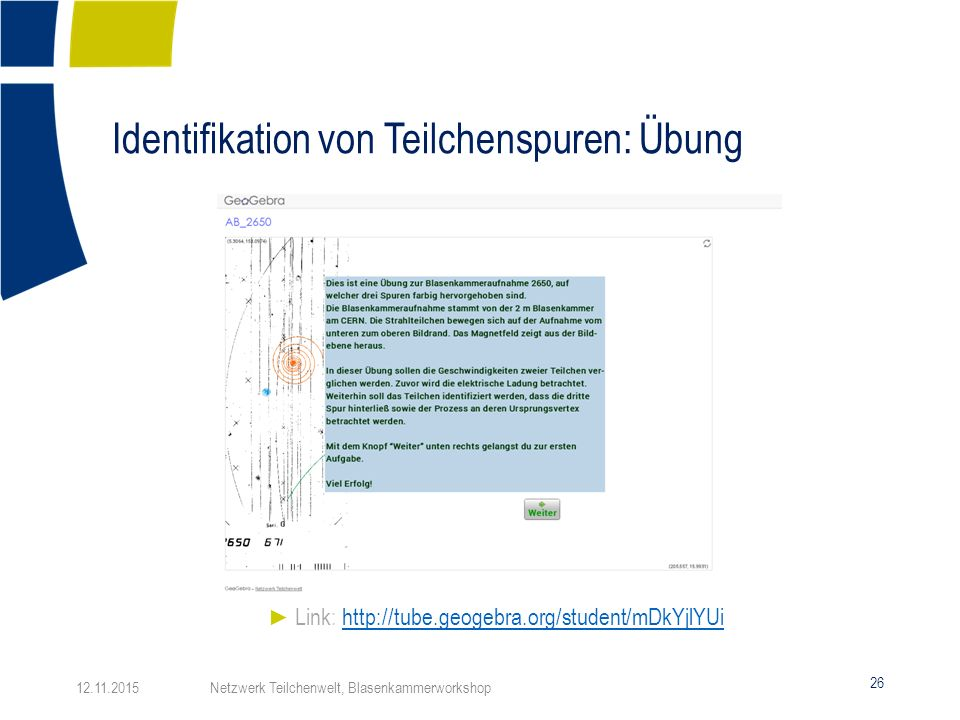 Identifikation von Teilchenspuren: Übung 26 ► Link: http://tube.geogebra.org/student/mDkYjlYUihttp://tube.geogebra.org/student/mDkYjlYUi 12.11.2015 Ne
