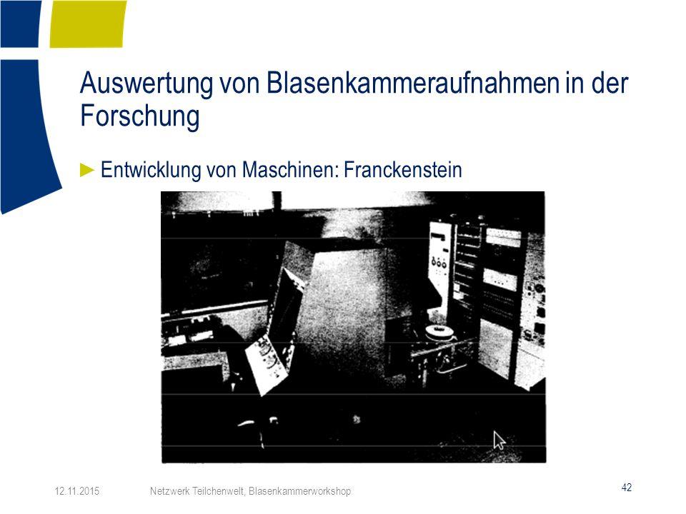 Auswertung von Blasenkammeraufnahmen in der Forschung 42 ► Entwicklung von Maschinen: Franckenstein 12.11.2015 Netzwerk Teilchenwelt, Blasenkammerwork