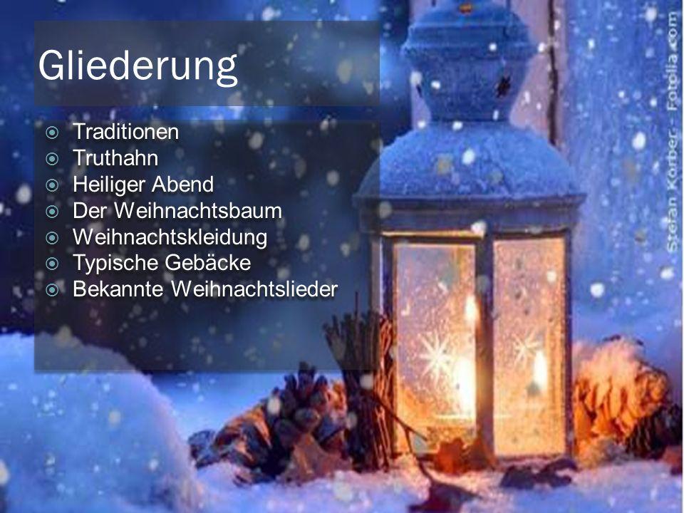 Gliederung  Traditionen  Truthahn  Heiliger Abend  Der Weihnachtsbaum  Weihnachtskleidung  Typische Gebäcke  Bekannte Weihnachtslieder  Traditionen  Truthahn  Heiliger Abend  Der Weihnachtsbaum  Weihnachtskleidung  Typische Gebäcke  Bekannte Weihnachtslieder
