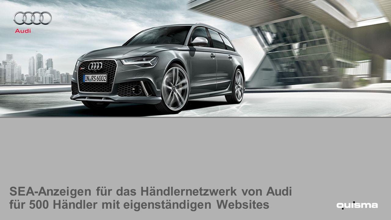 SEA-Anzeigen für das Händlernetzwerk von Audi für 500 Händler mit eigenständigen Websites